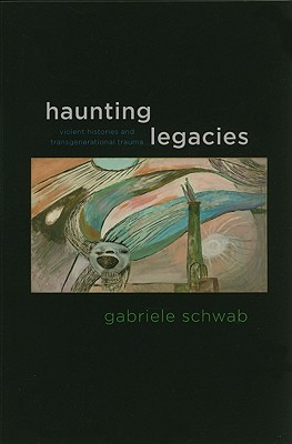 Image for Haunting Legacies: Violent Histories and Transgenerational Trauma
