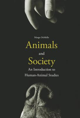 Image for Animals and Society: An Introduction to Human-Animal Studies