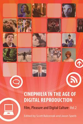 Cinephilia in the Age of Digital Reproduction, Volume 2: Film, Pleasure, and Digital Culture, Scott Balcerzak (Editor), Jason Sperb (Editor)