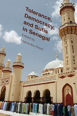 Image for Tolerance, Democracy, and Sufis in Senegal (Religion, Culture, and Public Life)