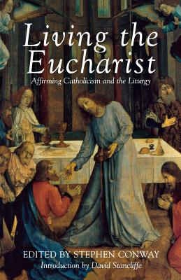 Living the Eucharist (Affirming Catholicism Conference Papers S), Stephen Conway, ed.