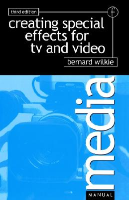 Creating Special Effects for TV and  Video (Media Manuals), Wilkie, Bernard