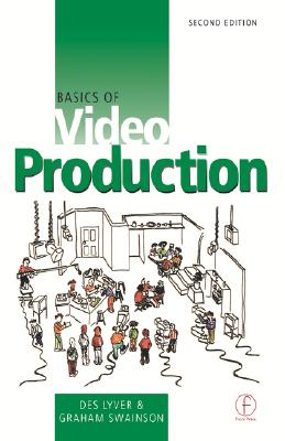 Basics of Video Production, Lyver, Des; Swainson, Graham