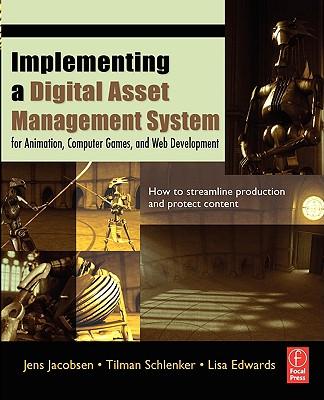 Implementing a Digital Asset Management System: For Animation, Computer Games, and Web Development, Jacobsen, Jens; Schlenker, Tilman; Edwards, Lisa