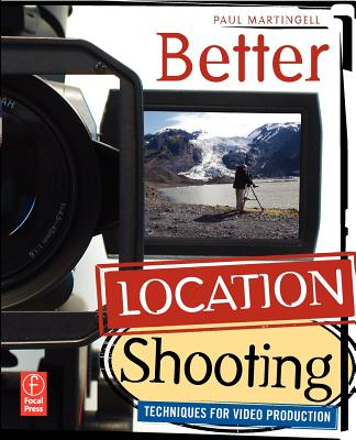 Better Location Shooting: Techniques for Video Production, Martingell, Paul