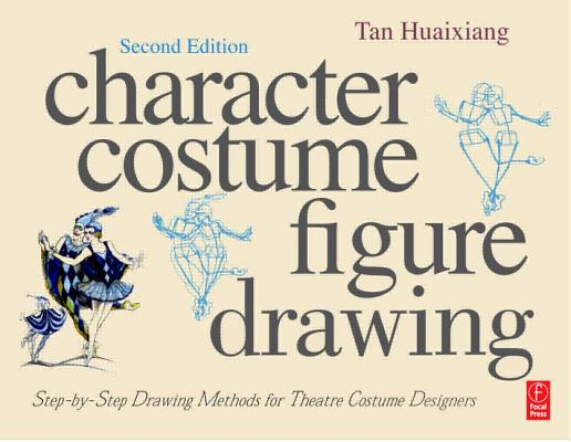 Image for Character Costume Figure Drawing, Second Edition: Step-by-Step Drawing Methods for Theatre Costume Designers
