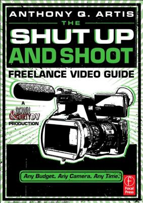 Image for SHUT UP AND SHOOT FREELANCE VIDEO GUIDE ANY BUDGET. ANY CAMERA. ANY TIME.