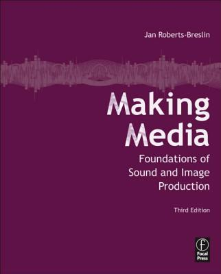 Making Media: Foundations of Sound and Image Production, Roberts-Breslin, Jan