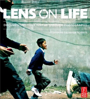 Image for LENS ON LIFE : DOCUMENTING YOUR WORLD THROUGH PHOTOGRAPHY