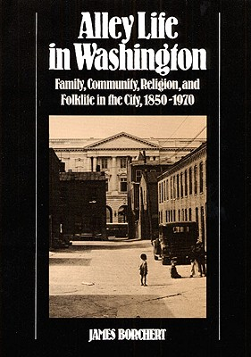 Image for Alley Life in Washington: Family, Community, Religion, and Folklife in the City,