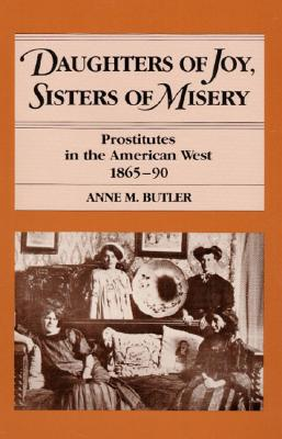 Image for Daughters of Joy, Sisters of Misery: Prostitutes in the American West, 1865-90