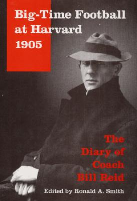 Image for Big-Time Football at Harvard, 1905: The Diary of Coach Bill Reid (Sport and Society)