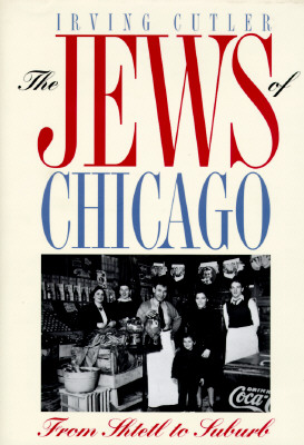 Image for The Jews of Chicago: Fron Shtetl to Suburb (Ethnic History of Chicago)