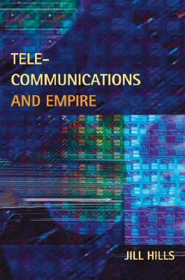 Telecommunications and Empire (History of Communication)