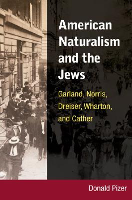 Image for American Naturalism and the Jews: Garland, Norris, Dreiser, Wharton, and Cather