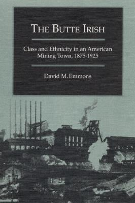 The Butte Irish: Class and Ethnicity in an American Mining Town, 1875-1925 (Statue of Liberty Ellis Island), Emmons, David M.