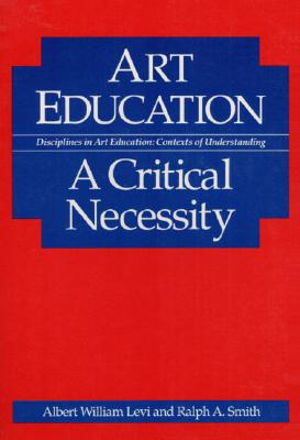 Image for Art Education: A CRITICAL NECESSITY (Disciplines in Art Education : Contexts of Understanding)