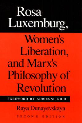 Rosa Luxemburg, Women's Liberation, and Marx's Philosophy of Revolution, Dunayevskaya, Raya