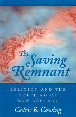 Image for The Saving Remnant: Religion and the Settling of New England
