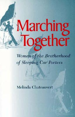 Marching Together: Women of the Brotherhood of Sleeping Car Porters, Chateauvert, Melinda