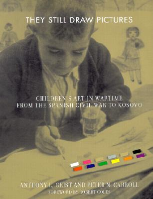 They Still Draw Pictures: Children's Art in Wartime from the Spanish Civil War to Kosovo, Geist, Anthony L.