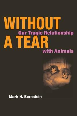 Image for WITHOUT A TEAR OUR TRAGIC RELATIONSHIP WITH ANIMALS