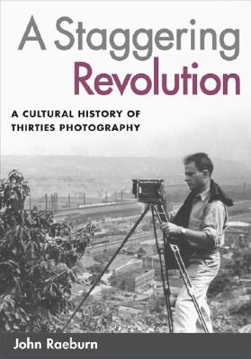 Image for A Staggering Revolution: A Cultural History of Thirties Photography