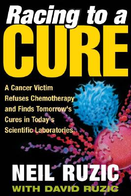 Image for Racing to a Cure: A Cancer Victim Refuses Chemotherapy and Finds Tomorrow's Cures in Today's Scientific Laboratories