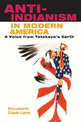 Image for Anti-Indianism in Modern America: A Voice from Tatekeya's Earth