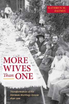 More Wives Than One: Transformation of the Mormon Marriage System, 1840-1910, Kathryn M Daynes