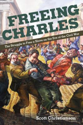 Image for Freeing Charles: The Struggle to Free a Slave on the Eve of the Civil War (New Black Studies Series)