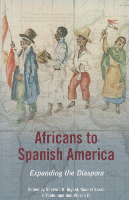 Image for Africans to Spanish America: Expanding the Diaspora (New Black Studies Series)
