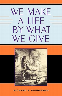 We Make a Life by What We Give (Philanthropic and Nonprofit Studies), Richard B. Gunderman