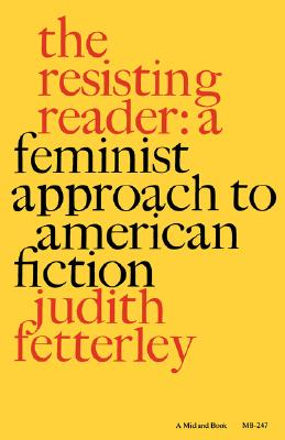 The Resisting Reader: A Feminist Approach to American Fiction (Midland Books: No. 2), Fetterley, Judith