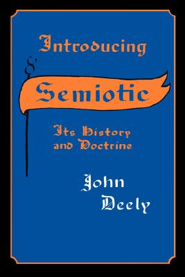 Introducing Semiotics (Studies in Chinese Literature and Society), John Deely
