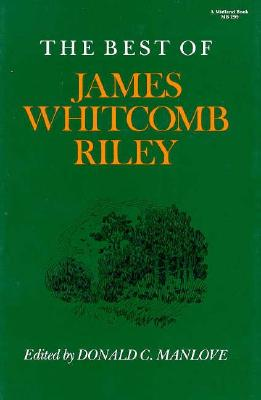 The Best of James Whitcomb Riley (A Midland Book), James Whitcomb Riley, Don Manlove