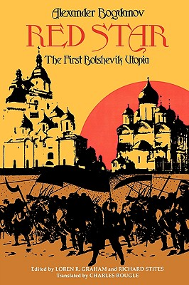 Red Star: The First Bolshevik Utopia (Soviet History, Politics, Society, and Thought), Alexander Bogdanov