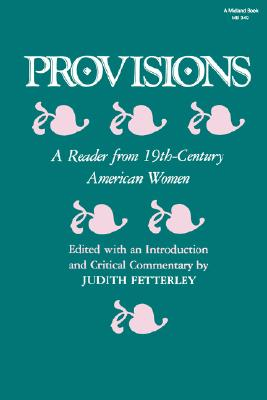 Image for Provisions: A Reader from 19th-Century American Women (Everywoman)