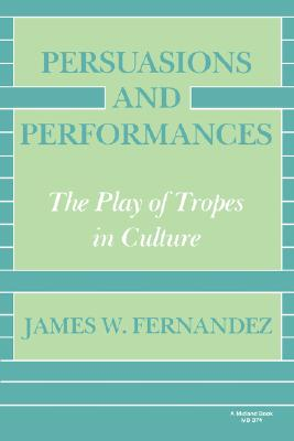 Persuasions and Performances: The Play of Tropes in Culture, Fernandez, James