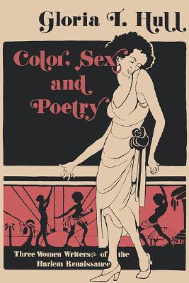 Color, Sex, and Poetry: Three Women Writers of the Harlem Renaissance (Blacks in the Diaspora), Hull, Gloria T.