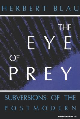 The Eye of Prey: Subversions of the Postmodern (Theories of Contemporary Culture), Blau, Herbert H.