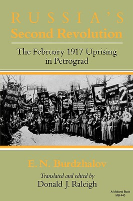 Russia's Second Revolution : The February 1917 Uprising in Petrograd, Burdzhalov, E. N.; Raleigh, Donald J. (editor); ; Raleigh, Donald J.