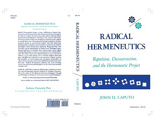 Radical Hermeneutics: Repetition, Deconstruction, and the Hermeneutic Project (Studies in Phenomenology and Existential Philosophy), Caputo, John D.