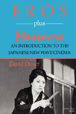 Image for Eros Plus Massacre: An Introduction to the Japanese New Wave Cinema (Midland Book, MB 469)