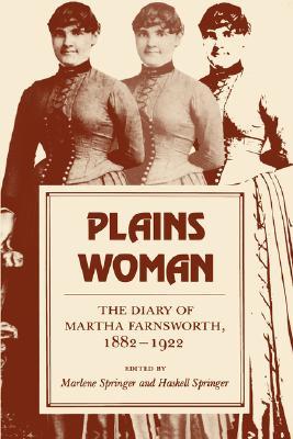 Plains Woman: The Diary of Martha Farnsworth, 1882-1922 (A Midland Book), Haskell Springer