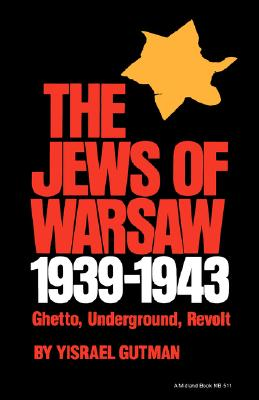 The Jews of Warsaw, 1939-1943: Ghetto, Underground, Revolt (A Midland Book), Gutman, Yisrael