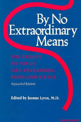 Image for By No Extraordinary Means, Expanded Edition: The Choice to Forgo Life-Sustaining Food and Water (Medical Ethics)