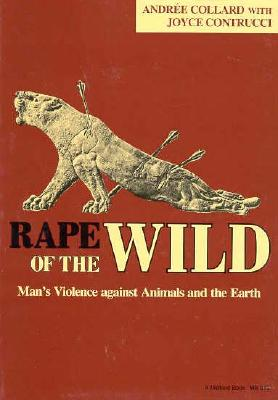 Rape of the Wild: Man?s Violence against Animals and the Earth, Collard, Andree; Contrucci, Joyce