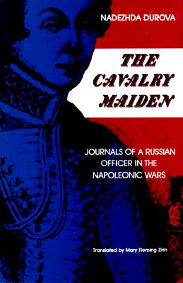 Image for The Cavalry Maiden : Journals of a Russian Officer in the Napoleonic Wars (Indiana-Michigan Series in Russian and East European Studies)