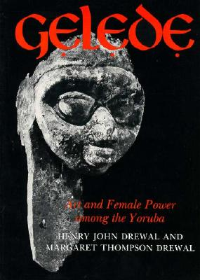 Gelede: Art and Female Power among the Yoruba (Traditional Arts of Africa), Drewal, Henry John; Drewal, Margaret Thompson